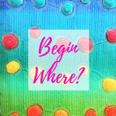 Begin Where?…