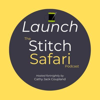 The Stitch Safari Podcast Launch